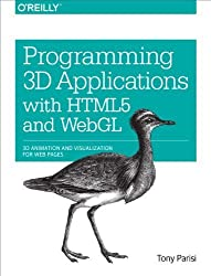 Programming 3D Applications with HTML5 and WebGL: 3D Animation and Visualization for Web Pages 1st (first) by Parisi, Tony (2014) Paperback