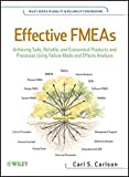 Effective FMEAs: Achieving Safe, Reliable, and Economical Products and Processes using Failure Mode and Effects Analysis (Wiley Series in Quality and Reliability Engineering) by Carl Carlson (2012-06-12)