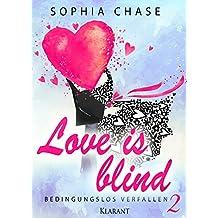 Love is blind. Bedingungslos verfallen
