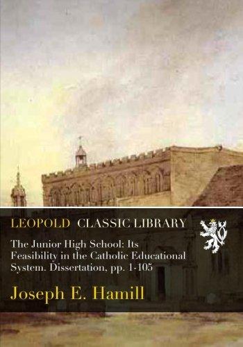 The Junior High School: Its Feasibility in the Catholic Educational System. Dissertation, pp. 1-105 por Joseph E. Hamill