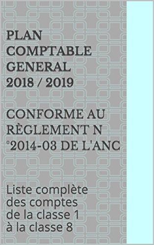 PLAN COMPTABLE GENERAL 2018 / 2019  conforme au règlement n°2014-03 de l'ANC: Liste complète des comptes de la classe 1 à la classe 8