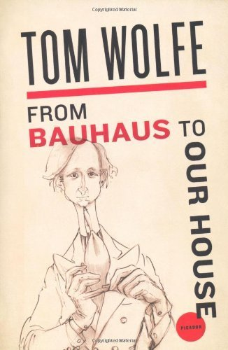 From Bauhaus to Our House by Wolfe, Tom (2009) Paperback