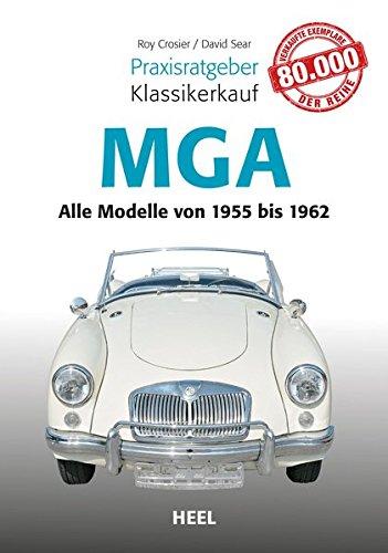 Praxisratgeber Klassikerkauf MGA: Alle Modelle von 1955 bis 1962 -