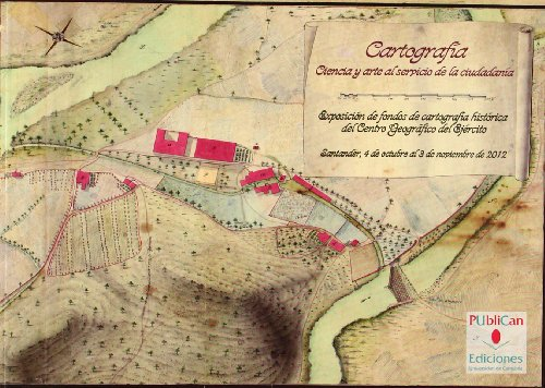 Cartografía: ciencia y arte al servicio de la ciudadanía: Exposición de fondos de cartografía histórica del Centro Geográfico del Ejército (Difunde) por Centro Geográfico del Ejército