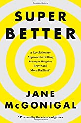 SuperBetter: How a gameful life can make you stronger, happier, braver and more resilient by Jane McGonigal (2016-01-28)