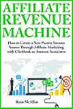 Affiliate Revenue Machine: How to Create a New Passive Income Source Through Affiliate Marketing with Clickbank or Amazon Associates (English Edition)