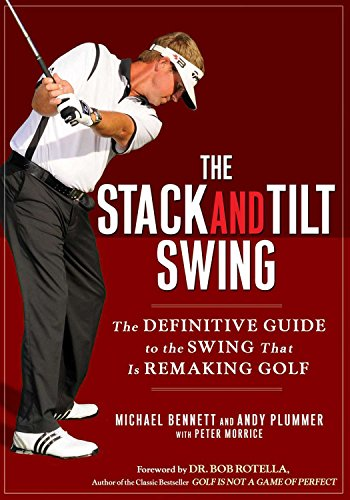 The Stack and Tilt Swing: The Definitive Guide to the Swing That Is Remaking Golf di Michael Bennett