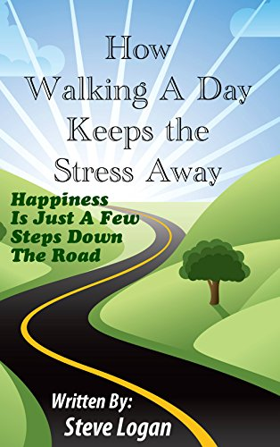 How Walking a Day Keeps the Stress Away: Happiness is Just a Few Steps Down the Road (English Edition) Walking Down Steps