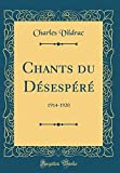 Chants Du Desespere: 1914-1920 (Classic Reprint)