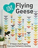 Love Flying Geese: 23 Modern Quilt Projects from Love Patchwork & Quilting