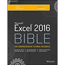 Microsoft Excel 2016 Bible: The Comprehensive Tutorial Resource
