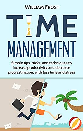 Time Management: Simple Tips, Tricks, and Techniques to ...
