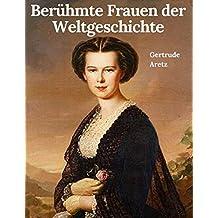 Berühmte Frauen der Weltgeschichte: Vollständige und überarbeitete Ausgabe
