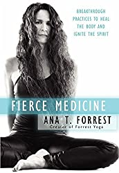 Fierce Medicine: Breakthrough Practices to Heal the Body and Ignite the Spirit by Ana T. Forrest (2012-07-14)