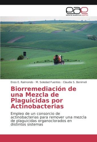 Biorremediación de una Mezcla de Plaguicidas por Actinobacterias: Empleo de un consorcio de actinobacterias para remover una mezcla de plaguicidas organoclorados en distintos sistemas por Enzo E. Raimondo