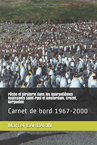 Pêche et piraterie dans les Quarantièmes Rugissants Saint-Paul et Amsterdam, Crozet, Kerguelen: Carnet de bord 1967-2000