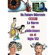 Lo Nuevo en Adicciones en el Siglo XXI (Un Futuro Diferente nº 133) (Spanish Edition)