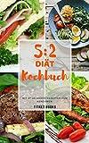 5:2 Diät Kochbuch: 97 leckere Rezepte für das Intervallfasten – Abnehmen mit intermittierendes Fasten (Inkl. Einführung in die 5:2 Diät) (German Edition)