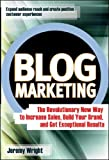 Blog Marketing: The Revolutionary New Way to Increase Sales, Build Your Brand and Get Exceptional Results
