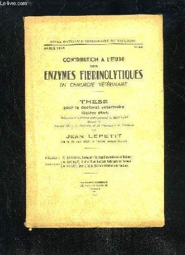 CONTRIBUTION A L'ETUDE DES ENZYMES FIBRINOLYTIQUES EN CHIRURGIE VETERINAIRE