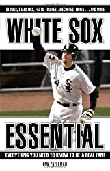 White Sox Essential: Everything You Need to Know to Be a Real Fan! by Lew Freedman (2007-04-01)