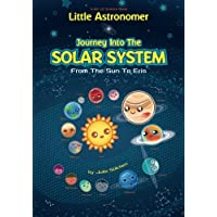 Little Astronomer: Journey Into The Solar System: From The Sun To Eris: Volume 1 (Kid Lit Science)