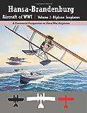 Hansa-Brandenburg Aircraft of WWI|Volume 2?Biplane Seaplanes: A Centennial Perspective on Great War Airplanes (Great War Aviation)