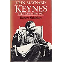 John Maynard Keynes: Hopes Betrayed 1883-1920: Hopes Betrayed, 1883-1920 v. 1 (Keynesian studies)