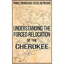 Promises, Preponderance, Politics, and Provisions: Understanding the Forced Relocation of the Cherokee