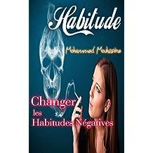 Habitude: Changer les Habitudes Négatives                                           (changements personnels,mauvais,ma vie,changer sa vie) (Coaching De Vie t. 17) (French Edition)