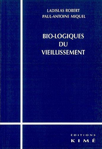 Bio-logiques du vieillissement par Ladislas Robert