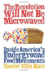 The Revolution Will Not be Microwaved: Inside America's Underground Food Movements by Sandor Ellix Katz (2006-11-15)