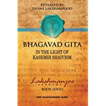 Bhagavad Gī̄tā: In the Light of Kashmir Shaivism (Lakshmanjoo Academy Book Series)