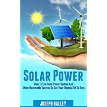 Solar Power: How to Use a Solar Power System and Other Renewable Sources to Cut Your Electric Bill to Zero (English Edition)