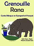 Conte Bilingue en Français et Espagnol: Grenouille - Rana (Apprendre l'espagnol t. 1)