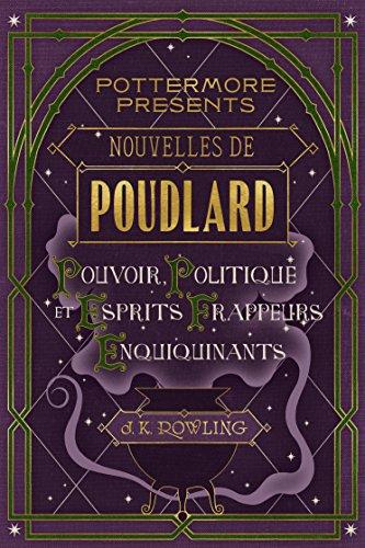 Nouvelles de Poudlard : Pouvoir, Politique et Esprits frappeurs Enquiquinants (Pottermore Presents (Français) t. 2)