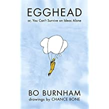 Egghead: Or, You Can't Survive on Ideas Alone by Bo Burnham (2013-10-03)