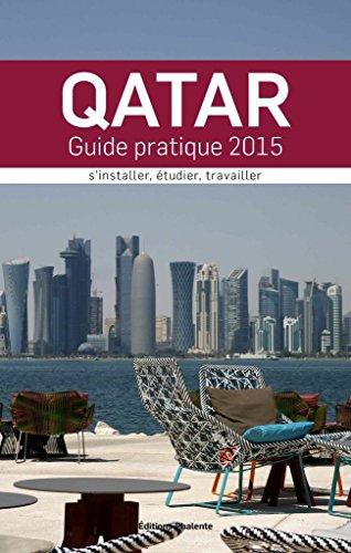Qatar : Guide Pratique 2015. S'installer, étudier, travailler par  Collectif