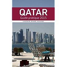 Qatar : Guide Pratique 2015. S'installer, étudier, travailler