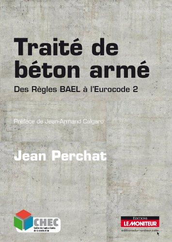 Traité de béton armé: Des règles BAEL à l'Eurocode 2 par Jean Perchat