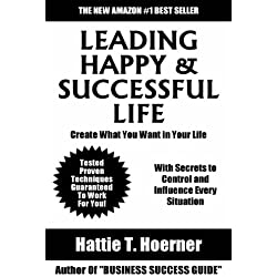 Latest Guide On Leading Happy & Successful Life: Tested And Proven Information For Improving Yourself To Get Most Out of This Life