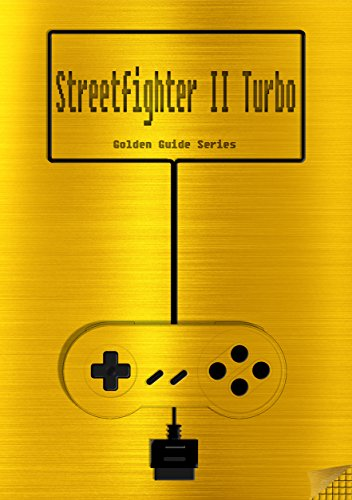 Street Fighter II Turbo Hyper Fighting Golden Guide for Super Nintendo and SNES Classic: including