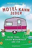 Hotel kann jeder: Meine Frau, unser Wohnwagen und ich - Andreas Austilat