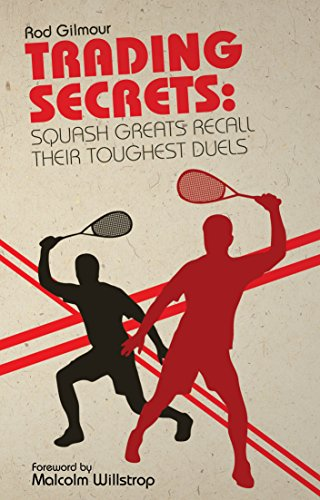 Trading Secrets: Squash Greats Recall Their Toughest Duels (English Edition) por Rod Gilmour