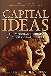 Capital Ideas: The Improbable Origins of Modern Wall Street by Peter L. Bernstein (2005-06-20)