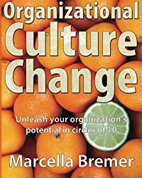 Organizational Culture Change: Unleashing your Organization's Potential in Circles of 10