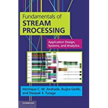 Fundamentals of Stream Processing: Application Design, Systems, and Analytics