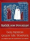 Der Prozess gegen die Templer: Ein Bericht über die Vernichtung des Ordens - Maria J Krück von Poturzyn