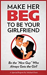 Make Her Beg to be Your Girlfriend: Be the