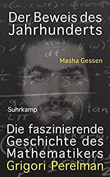 Der Beweis des Jahrhunderts: Die faszinierende Geschichte des Mathematikers Grigori Perelman (suhrkamp taschenbuch) von [Gessen, Masha]